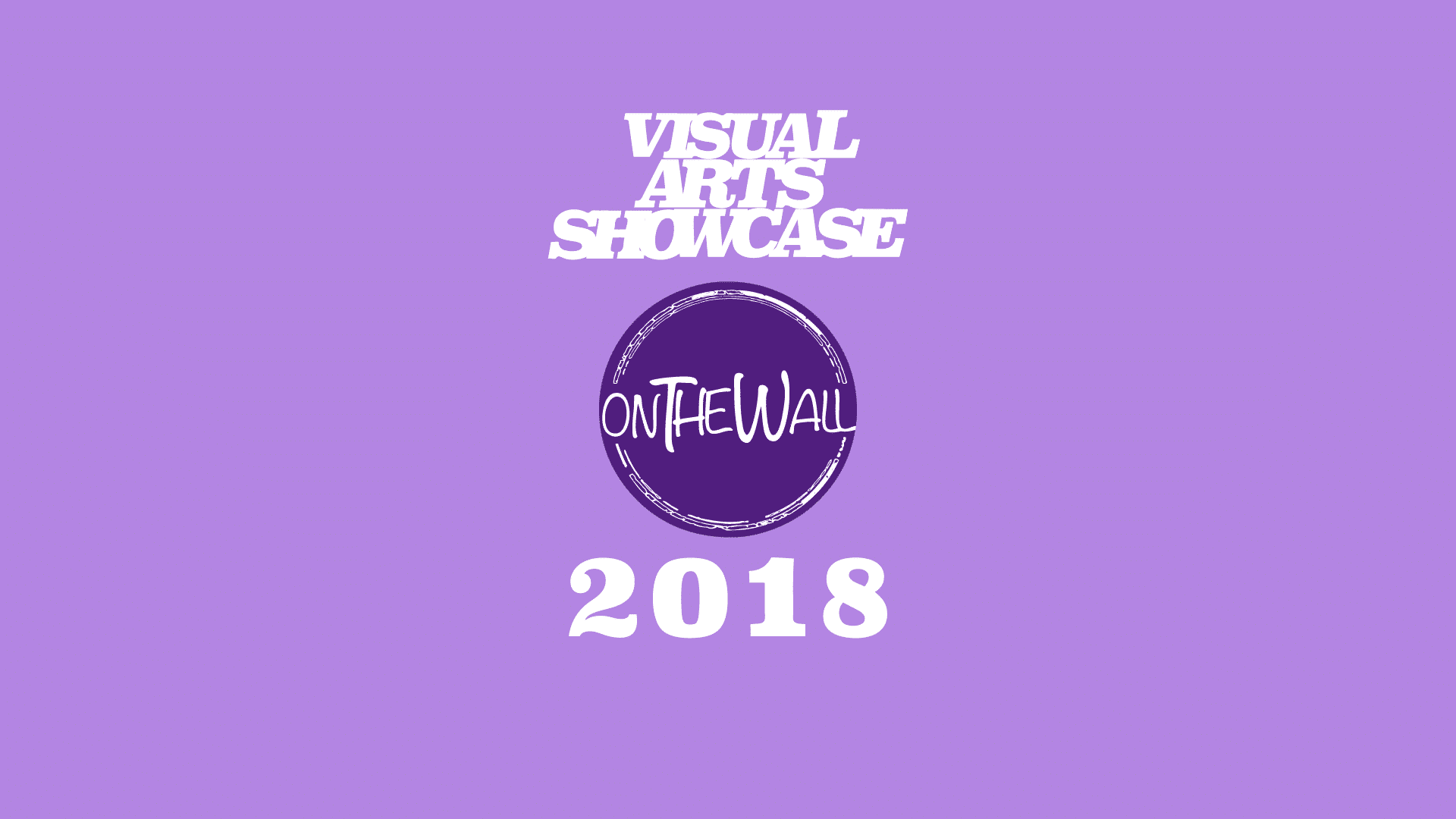 Visual Arts Showcase 'On the Wall' 2018