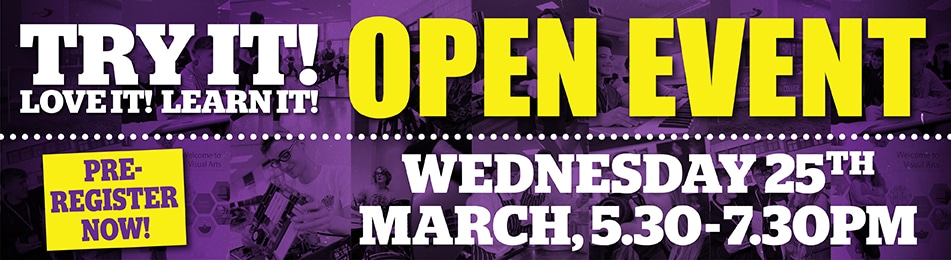 Open Event Wednesday 25th March 5:30-7:30pm