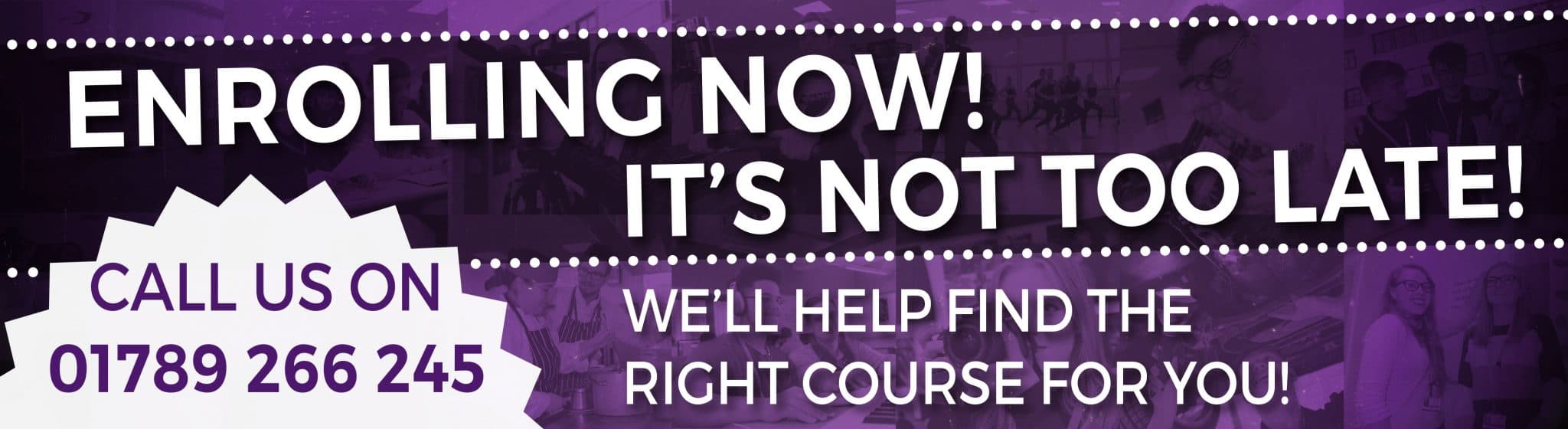 Enrolling now! It's not too late! We'll help find the right course for you! Call us on 0121 678 7000